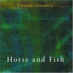 Horse and Fish - Vinicius Cantuária