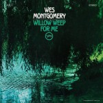 Willow Weep For Me - WES MONTGOMERY